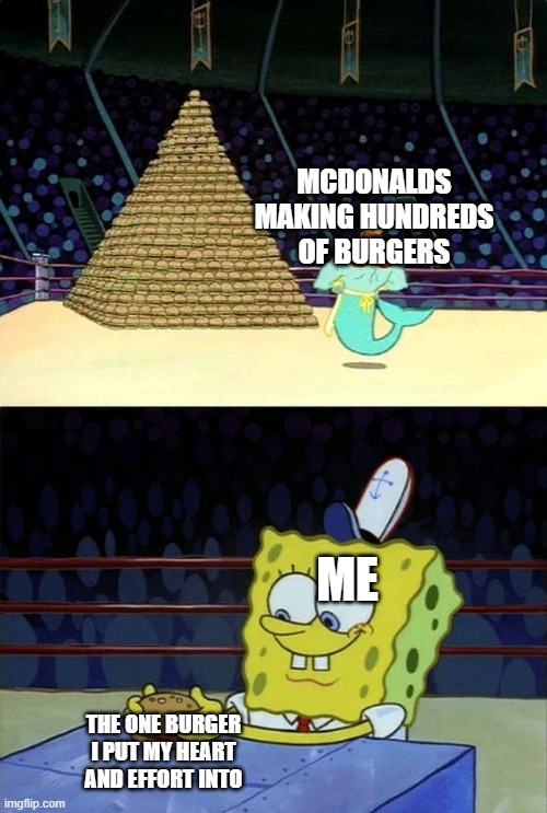 mommy look  made a burger! |  MCDONALDS MAKING HUNDREDS OF BURGERS; ME; THE ONE BURGER I PUT MY HEART AND EFFORT INTO | image tagged in spongebob burger,mcdonalds | made w/ Imgflip meme maker