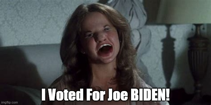 At Least She Had The Excuse That Demons Made Her Do It As A Result Of Bodily Possession. Trump Tweets Are Mean Doesn't Cut It. | I Voted For Joe BIDEN! | image tagged in linda blair,demons made her do it | made w/ Imgflip meme maker