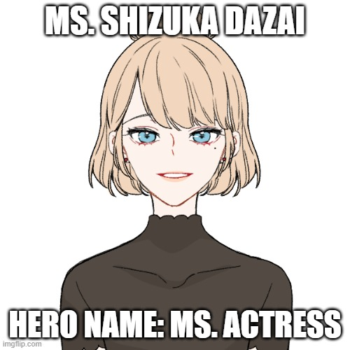 She's a teacher at the Hero Academy |  MS. SHIZUKA DAZAI; HERO NAME: MS. ACTRESS | made w/ Imgflip meme maker