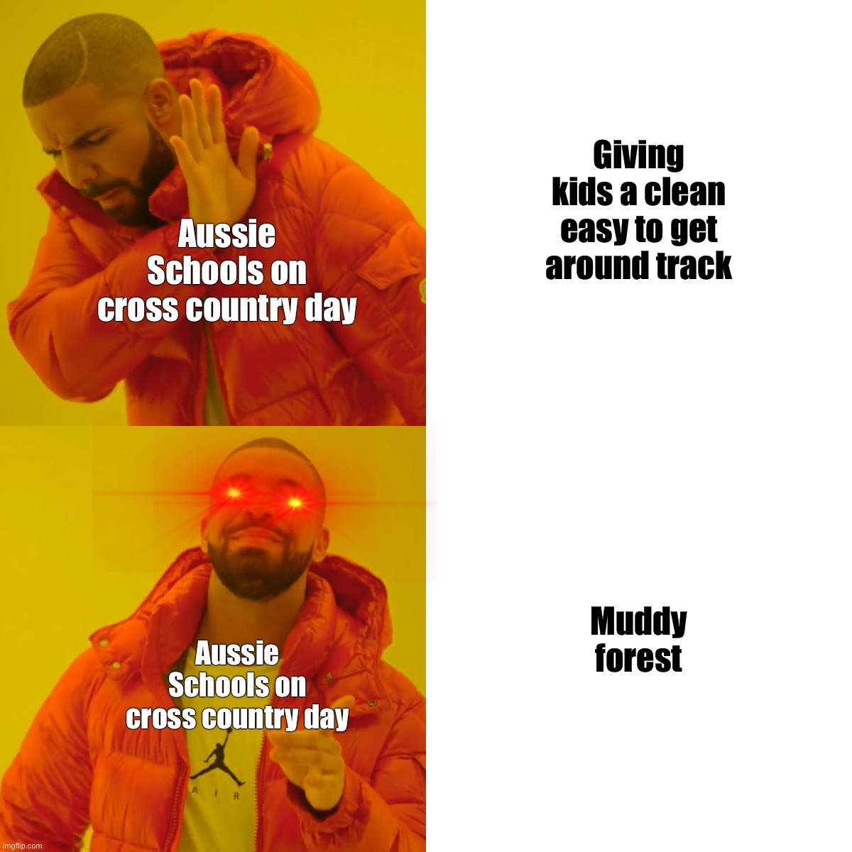 Only Aussie kids get it |  Giving kids a clean easy to get around track; Aussie Schools on cross country day; Muddy forest; Aussie Schools on cross country day | image tagged in memes,drake hotline bling | made w/ Imgflip meme maker
