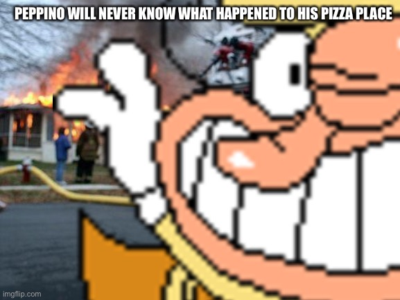 PEPPINO WILL NEVER KNOW WHAT HAPPENED TO HIS PIZZA PLACE | image tagged in pizza tower,the noise,disaster girl,peppino,memes | made w/ Imgflip meme maker