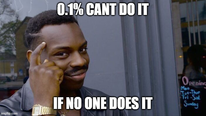 Roll Safe Think About It Meme | 0.1% CANT DO IT IF NO ONE DOES IT | image tagged in memes,roll safe think about it,one does not simply,do it | made w/ Imgflip meme maker
