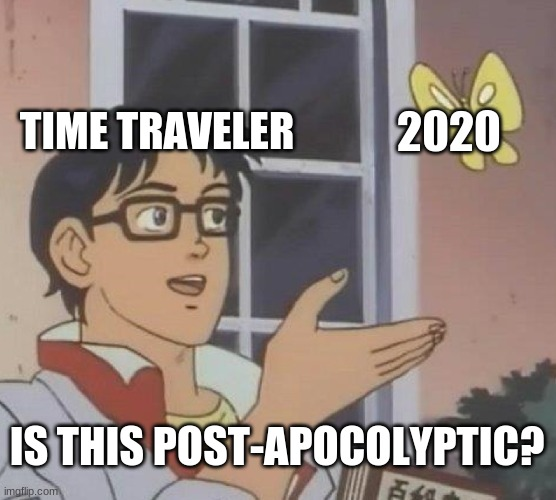 IF cavemen had time travel |  TIME TRAVELER; 2020; IS THIS POST-APOCALYPTIC? | image tagged in memes,is this a pigeon | made w/ Imgflip meme maker
