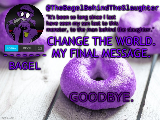 e |  CHANGE THE WORLD. MY FINAL MESSAGE. GOODBYE. | image tagged in announcement thingy new | made w/ Imgflip meme maker