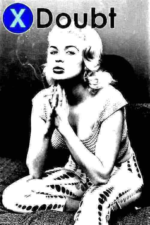 X doubt Jayne Mansfield | image tagged in x doubt jayne mansfield deep-fried 1 | made w/ Imgflip meme maker