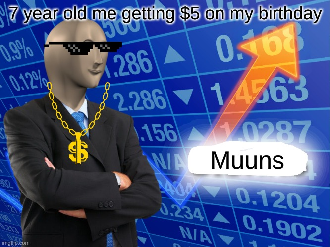 Empty Stonks |  7 year old me getting $5 on my birthday; Muuns | image tagged in empty stonks | made w/ Imgflip meme maker
