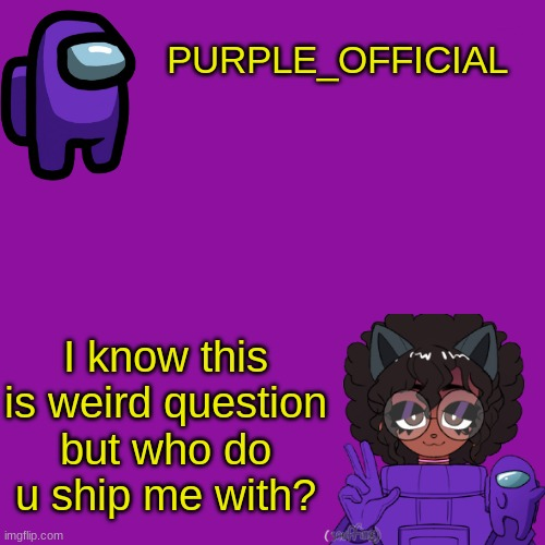 Too late |  PURPLE_OFFICIAL; I know this is weird question but who do u ship me with? | image tagged in never gonna give you up,never gonna let you down,never gonna run around,and desert you,i bet you havent read the title | made w/ Imgflip meme maker
