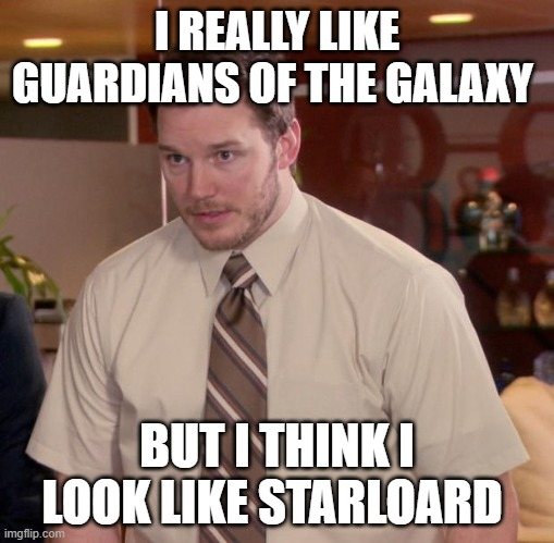 chris prat |  I REALLY LIKE GUARDIANS OF THE GALAXY; BUT I THINK I LOOK LIKE STARLOARD | image tagged in memes,afraid to ask andy | made w/ Imgflip meme maker