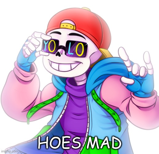 "lets start a ""hoes mad"" trend 