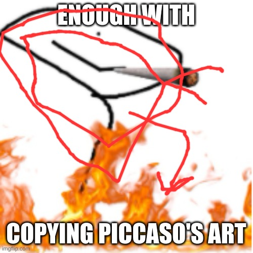 ENOUGH WITH COPYING PICCASO'S ART | made w/ Imgflip meme maker