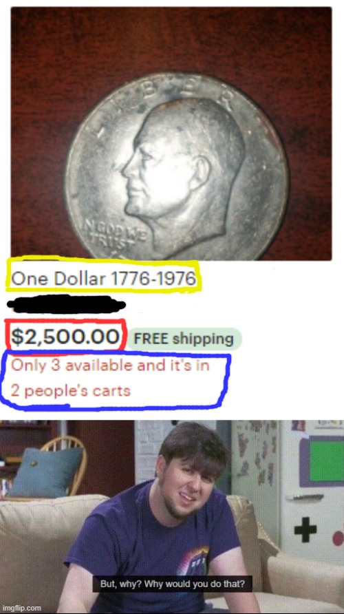 The normal price for this kind of coin is $3... $2500? I don't think so. | image tagged in but why why would you do that,coin,coins,coin collecting,collecting,overpriced | made w/ Imgflip meme maker