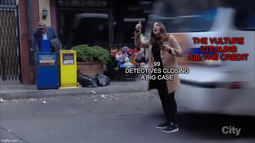 The Vulture is a douche |  THE VULTURE STEALING ALL THE CREDIT; 99 DETECTIVES CLOSING A BIG CASE | image tagged in gina gets hit by a bus,the vulture,gina | made w/ Imgflip meme maker