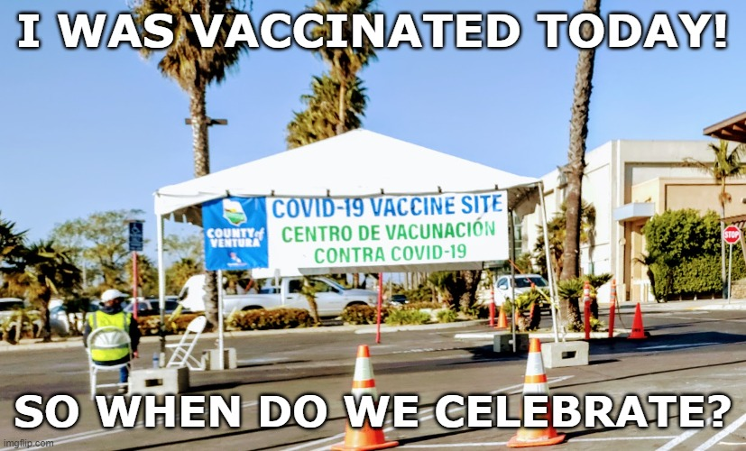 Covid Vaccination |  I WAS VACCINATED TODAY! SO WHEN DO WE CELEBRATE? | image tagged in moderna,vaccine,party time,celebrate | made w/ Imgflip meme maker
