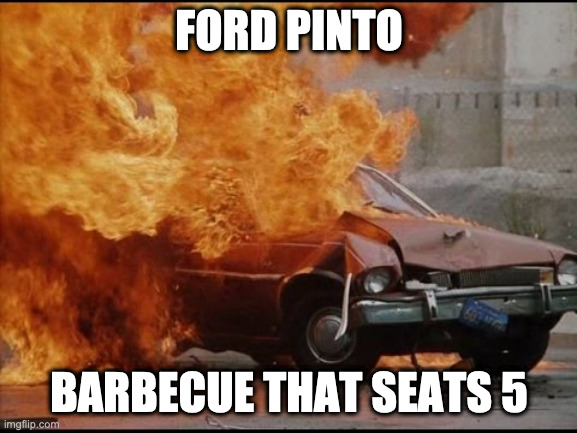 FORD PINTO; BARBECUE THAT SEATS 5 | made w/ Imgflip meme maker