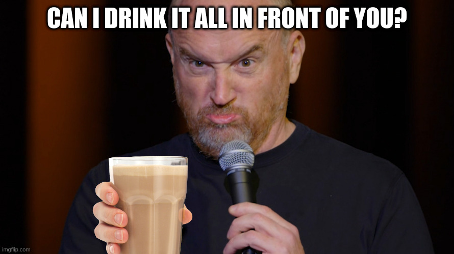 CAN I DRINK IT ALL IN FRONT OF YOU? | image tagged in you know | made w/ Imgflip meme maker
