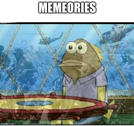 SpongeBob Fish Vietnam Flashback | MEMEORIES | image tagged in spongebob fish vietnam flashback | made w/ Imgflip meme maker