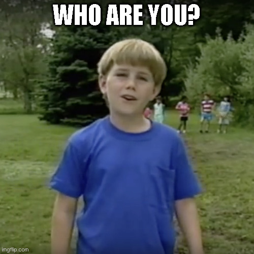 Kazoo kid wait a minute who are you | WHO ARE YOU? | image tagged in kazoo kid wait a minute who are you | made w/ Imgflip meme maker