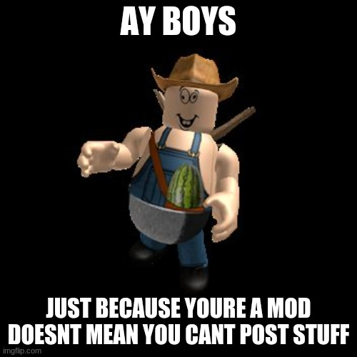 eeeeeeeeeeeeeeeeeeeeeeeeeeeeeeeeeeeeeeeeeeeeeeeeeeeeeeeeeeeeeeeeeeeeeeeeeeeeeeeeeeeeeeeeeeeeeeeeeeeeeeeeeeeeeeeeeeeeeeeeeeeeeeee |  AY BOYS; JUST BECAUSE YOURE A MOD DOESNT MEAN YOU CANT POST STUFF | image tagged in flamingo cleetus,cleet,us,eeeeeeeeeeeeeeeeeeeeeee | made w/ Imgflip meme maker