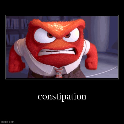 mad | constipation | | image tagged in funny,demotivationals,inside out,poop | made w/ Imgflip demotivational maker