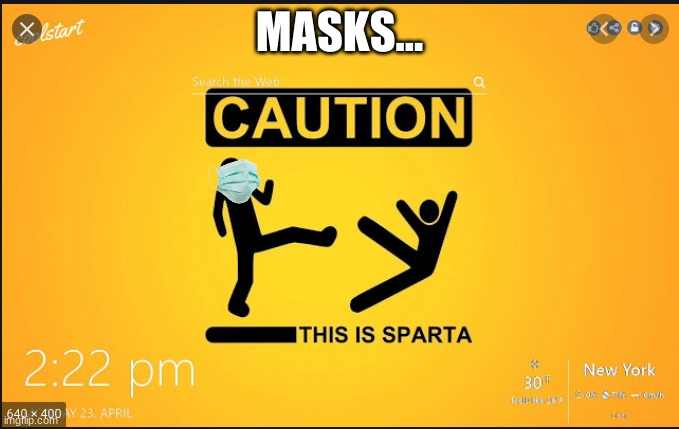 sparttttt |  MASKS... | image tagged in this is sparta,memes,masks | made w/ Imgflip meme maker