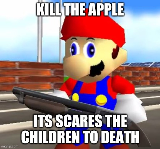 SMG4 Shotgun Mario | KILL THE APPLE ITS SCARES THE CHILDREN TO DEATH | image tagged in smg4 shotgun mario | made w/ Imgflip meme maker