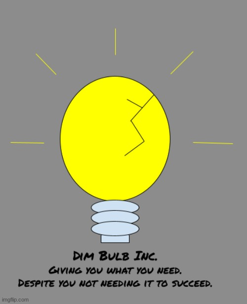 All products need to have this Template on them (or else it's not official) (first products coming soon) (just look up Dim Bulb) | image tagged in dim bulb | made w/ Imgflip meme maker