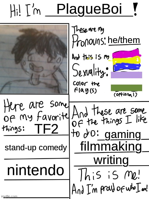 this is me(my oc is a little outdated but that is all I have at hand right now) |  PlagueBoi; he/them; TF2; gaming; stand-up comedy; filmmaking; writing; nintendo | image tagged in lgbtq stream account profile | made w/ Imgflip meme maker