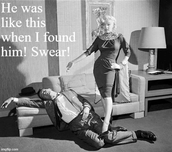 Marilyn Monroe and Tommy Noonan |  He was like this when I found him! Swear! | image tagged in marilyn monroe and tommy noonan | made w/ Imgflip meme maker