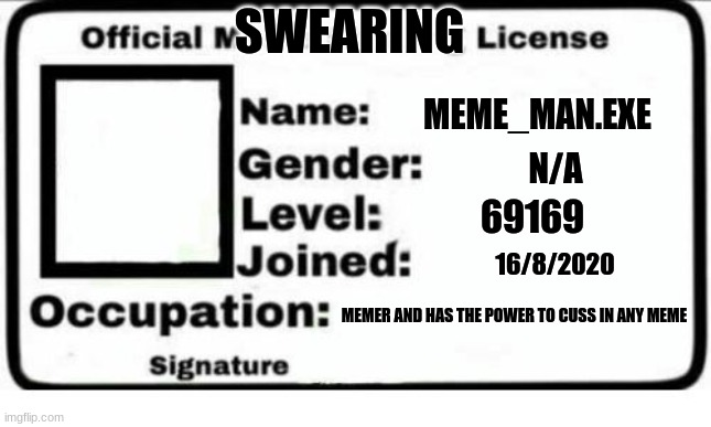 Official Meme Stealing License | MEME_MAN.EXE N/A 16/8/2020 69169 MEMER AND HAS THE POWER TO CUSS IN ANY MEME SWEARING | image tagged in official meme stealing license | made w/ Imgflip meme maker