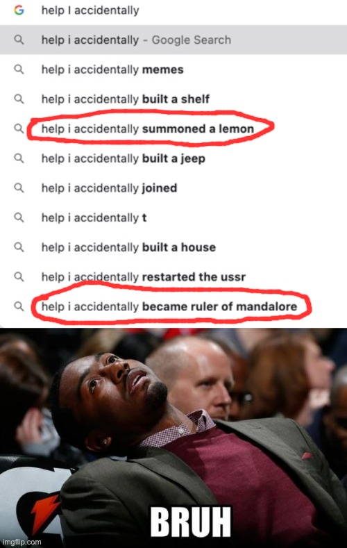 Help I accidentally | image tagged in bruh,help,i,accidentally,help i accidentally | made w/ Imgflip meme maker