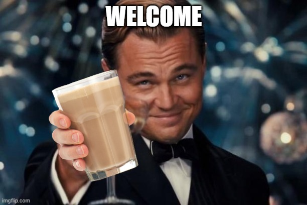 Leonardo Dicaprio Cheers |  WELCOME | image tagged in memes,leonardo dicaprio cheers | made w/ Imgflip meme maker