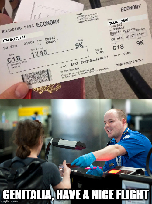 A good name to use in a prank call |  ITALIA / JENN; ITALIA / JENN; GENITALIA, HAVE A NICE FLIGHT | image tagged in memes,tsa,funny memes,funny names,airport | made w/ Imgflip meme maker