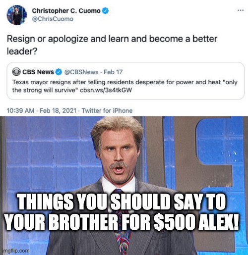 Cuomo Idiot |  THINGS YOU SHOULD SAY TO YOUR BROTHER FOR $500 ALEX! | image tagged in celebrity jeapordy | made w/ Imgflip meme maker