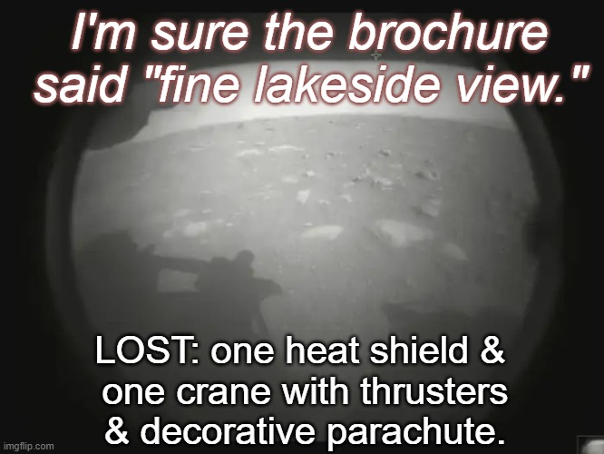 "Disappointed Rover |  I'm sure the brochure said ""fine lakeside view.""; LOST: one heat shield &  one crane with thrusters & decorative parachute. 