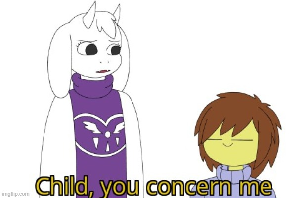 Child you concern me | image tagged in child you concern me | made w/ Imgflip meme maker