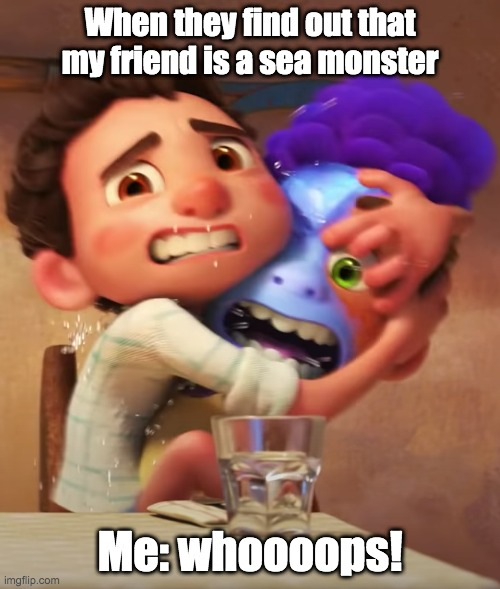 Whoops |  When they find out that my friend is a sea monster; Me: whoooops! | image tagged in luca,pixar,disney pixar,alberto,best friends,whoops | made w/ Imgflip meme maker