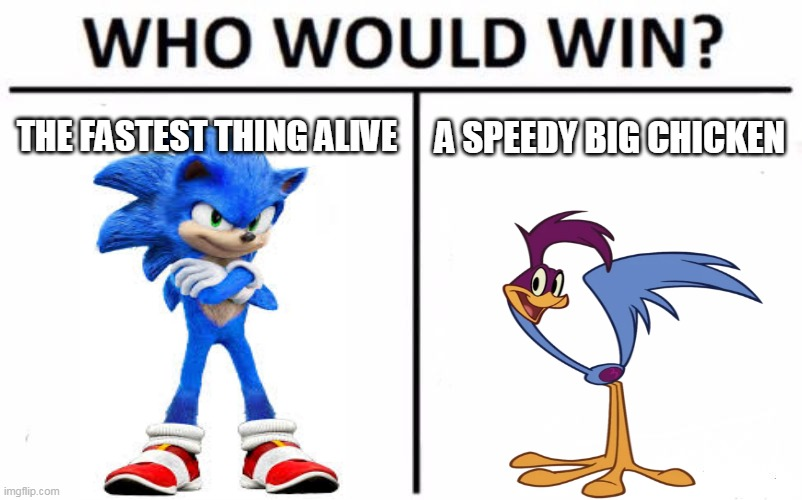 i am speed |  A SPEEDY BIG CHICKEN; THE FASTEST THING ALIVE | image tagged in memes,who would win,sonic the hedgehog,road runner,looney tunes,death battle | made w/ Imgflip meme maker
