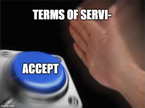 Terms of service |  TERMS OF SERVI-; ACCEPT | image tagged in memes,blank nut button | made w/ Imgflip meme maker