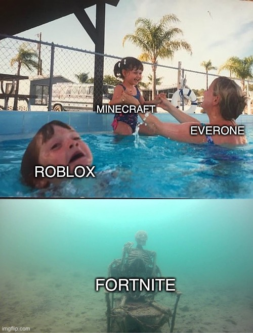 Mother Ignoring Kid Drowning In A Pool | ROBLOX MINECRAFT EVERONE FORTNITE | image tagged in mother ignoring kid drowning in a pool | made w/ Imgflip meme maker