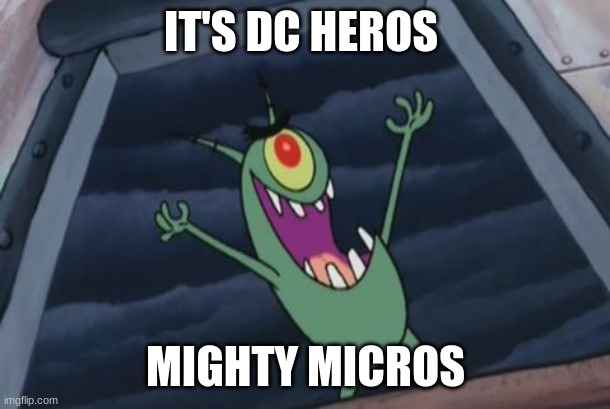 IT'S DC HEROS MIGHTY MICROS | image tagged in plankton evil laugh | made w/ Imgflip meme maker