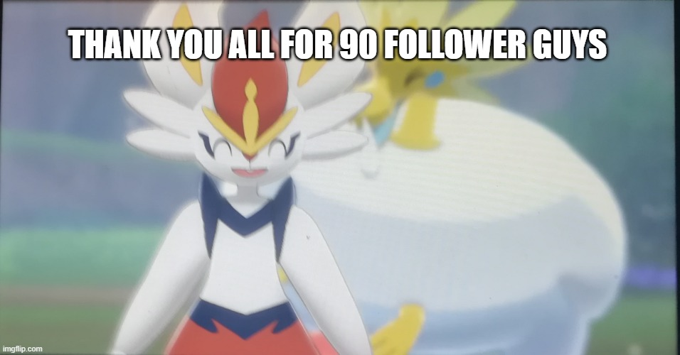 thanks :> |  THANK YOU ALL FOR 90 FOLLOWER GUYS | image tagged in arctozolt behind cinderace,oh cinderace has aipods in he can't ear us | made w/ Imgflip meme maker