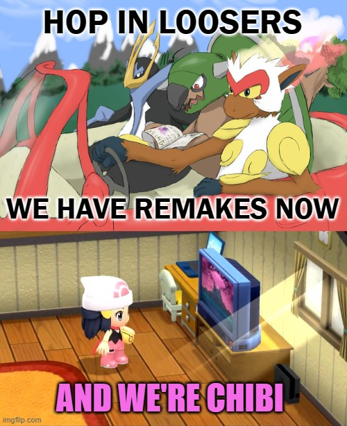 Pokemon Remakes ARE CONFUUUURMED |  HOP IN LOOSERS; WE HAVE REMAKES NOW; AND WE'RE CHIBI | image tagged in pokemon,diamond,pearl,nintendo switch,remake,confirmed | made w/ Imgflip meme maker