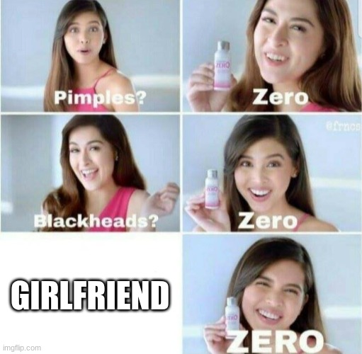 Pimples, Zero! |  GIRLFRIEND | image tagged in pimples zero | made w/ Imgflip meme maker
