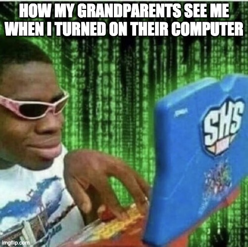 Ryan Beckford |  HOW MY GRANDPARENTS SEE ME WHEN I TURNED ON THEIR COMPUTER | image tagged in ryan beckford | made w/ Imgflip meme maker