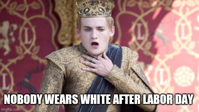 NOBODY WEARS WHITE AFTER LABOR DAY | image tagged in oh no you didn't | made w/ Imgflip meme maker