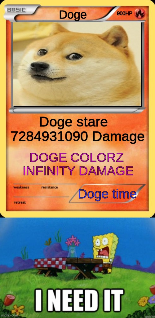 900HP; Doge; Doge stare   7284931090 Damage; DOGE COLORZ  INFINITY DAMAGE; Doge time | image tagged in memes,doge,pokemon card,spongebob i need it,funny | made w/ Imgflip meme maker
