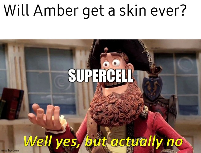 Well Yes, But Actually No |  Will Amber get a skin ever? SUPERCELL | image tagged in memes,well yes but actually no,brawl stars | made w/ Imgflip meme maker