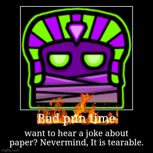 Bad pun time | want to hear a joke about paper? Nevermind, It is tearable. | image tagged in funny,puns | made w/ Imgflip demotivational maker