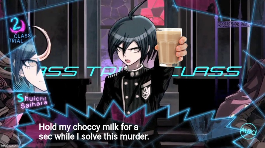 Excuse me but |  Hold my choccy milk for a sec while I solve this murder. | image tagged in shuichi blank dialogue,choccy milk,chocolate milk,danganronpa | made w/ Imgflip meme maker