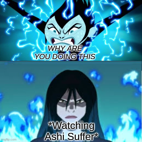 Azula and Ashi |  WHY ARE YOU DOING THIS; *Watching Ashi Suffer* | image tagged in azula,avatar the last airbender,samurai jack | made w/ Imgflip meme maker